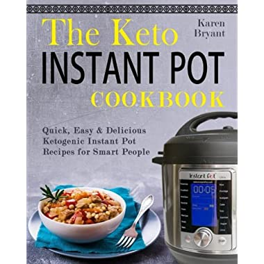 The Keto Instant Pot Cookbook: Quick, Easy & Delicious Ketogenic Instant Pot Recipes for Smart People