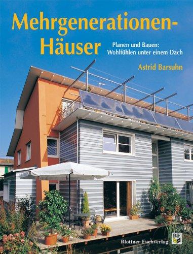 Mehrgenerationenhäuser: Planen und Bauen: Wohlfühlen unter einem Dach