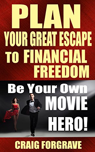 Plan Your Great Escape to Financial Freedom: Be Your Own Movie Hero!