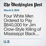 Four White Men Ordered to Pay $840,000 for Jim Crow-Style Killing of Mississippi Black Man | Yanan Wang