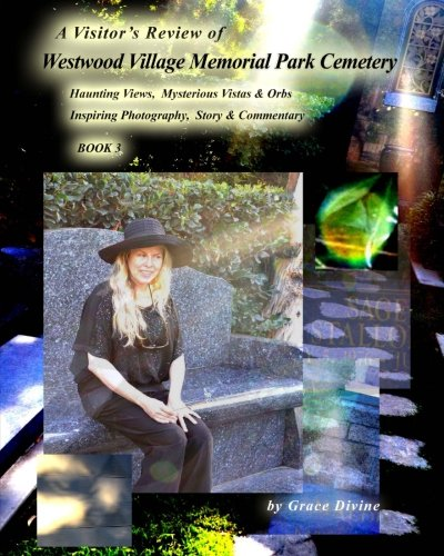 A Visitor's Review of  Westwood Village Memorial Park Cemetery: Haunting Views,  Mysterious Vistas & Orbs  + Inspiring Photography,  Story & Commentary  BOOK 3