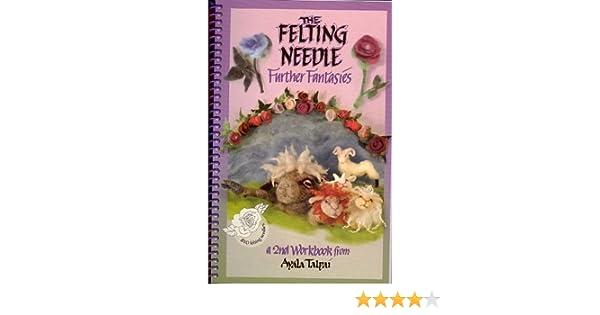The Felting Needle Further Fantasies Learn Needle Felting,