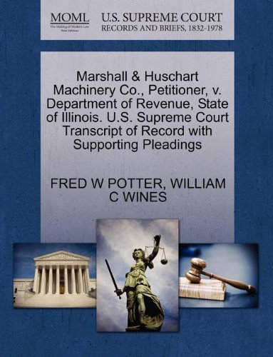 Marshall   Huschart Machinery Co   Petitioner  V  Department Of Revenue  State Of Illinois  U S  Supreme Court Transcript Of Record With Supporting Pleadings