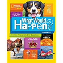 What Would Happen?: Serious Answers to Silly Questions (National Geographic Kids)