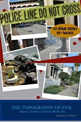 The Topography of Evil: Notorious Northern California Murder Sites (Volume 1)