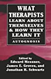 What Therapists Learn about Themselves and How They Learn It, , 1568211880