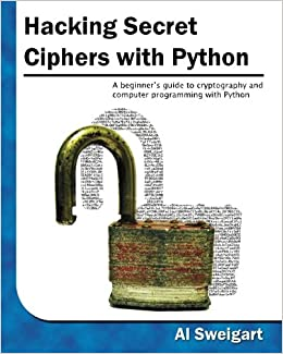 Hacking Secret Ciphers with Python: A beginner's guide to