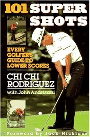 101 supershots: Every golfer's guide to lower scores: Chi Chi