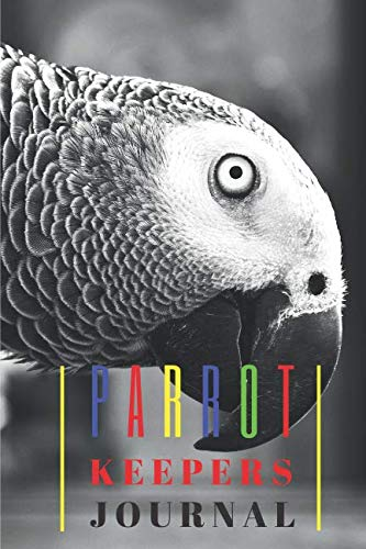 Parrots Keepers Journal: (Bullet) Notebook Diary To Draw, Sketch And Write In.  !00 Pages High Quality Pure White, Dot Grid Journal (Best Birds To Have As Pets)