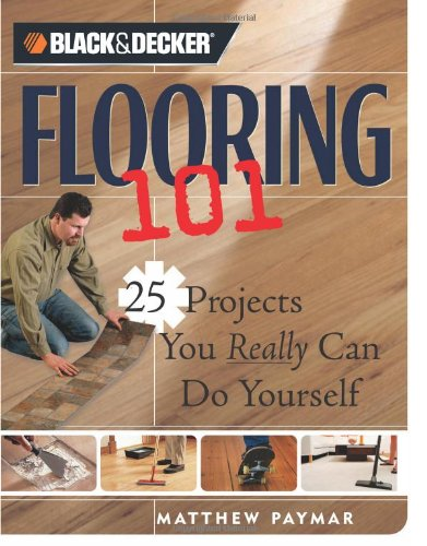 Hunter Flooring - Black & Decker Flooring 101: 25 Projects You Really Can Do Yourself (Black & Decker 101)