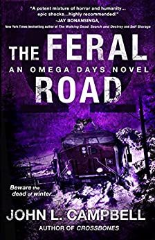 The Feral Road: An Omega Days Novel; Book 5 by [Campbell, John L.]