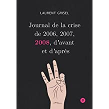 Journal de la crise de 2006, 2007, 2008, d'avant et d'après - Volume 3 : 2008 (Temps Réel) (French Edition)