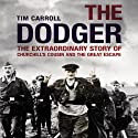 The Dodger: The Extraordinary Story of Churchill's Cousin and the Great Escape Audiobook by Tim Carroll Narrated by Cameron Stewart