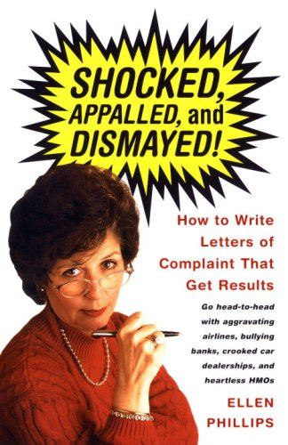 Shocked, Appalled, and Dismayed! How to Write Letters of Complaint That Get Results
