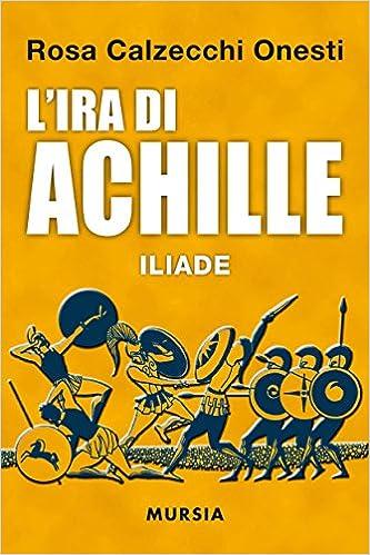 L'ira di Achille. Iliade