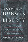 The Universal Hunger for Liberty, Michael Novak, 0465051324
