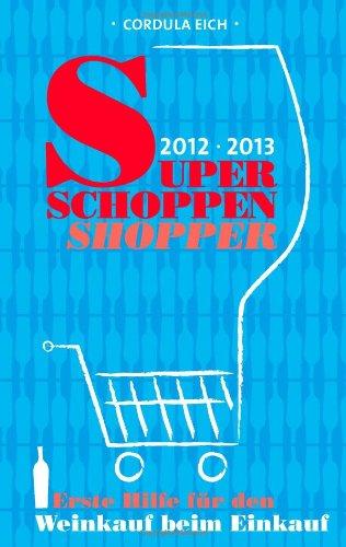 Super Schoppen Shopper 2012-2013: Erste Hilfe für den Weinkauf beim Einkauf