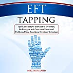 EFT Tapping: Quick and Simple Exercises to De-Stress, Re-Energize and Overcome Emotional Problems Using Emotional Freedom Technique | Mike Moreland