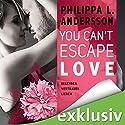 You Can't Escape Love: Begehren. Vertrauen. Lieben. Hörbuch von Philippa L. Andersson Gesprochen von: Marleen Solo, Erik Borner