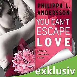 You Can't Escape Love: Begehren. Vertrauen. Lieben. Hörbuch