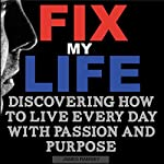 Fix My Life: Discovering How to Live Every Day with Passion and Purpose | James Ramsey