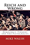 Reich and Wrong: Democracy, Tyranny and Two Plutocracies