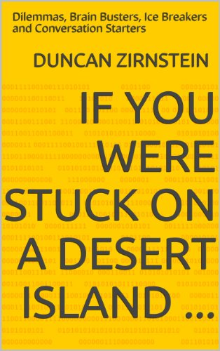 If You Were Stuck on a Desert Island ...: Dilemmas, Brain Busters, Ice Breakers and Conversation Starters
