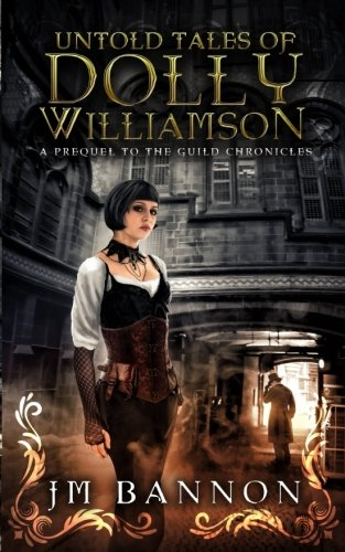 The Untold Tales of Dolly Williamson: An Occult Steampunk Thriller: Prequel to The Guild Chronicles 3
