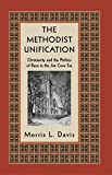 img - for The Methodist Unification: Christianity and the Politics of Race in the Jim Crow Era (Religion, Race, and Ethnicity) book / textbook / text book