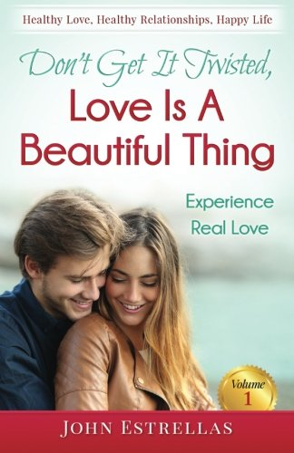 Don't Get It Twisted, Love Is A Beautiful Thing: Experience Real Love (Volume 1)
