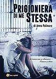 Prigioniera di me stessa (Italian Edition)