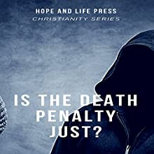 Is the Death Penalty Just?: Christianity Series Audiobook by Hope and Life Press Narrated by Michael Goldsmith