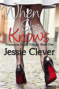 When She Knows (Franconia Notch Trilogy Book 1) by [Clever, Jessie]