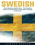 Swedish: Start Speaking Swedish Now – The Complete Guide To Learning Basics Of Swedish Language In No Time! (Swedish, Learn Swedish,Swedish Language)