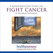 A Guided Meditation to Help You Fight Cancer- Imagery and Affirmations to Help the Body Mobilize a Strong Immu