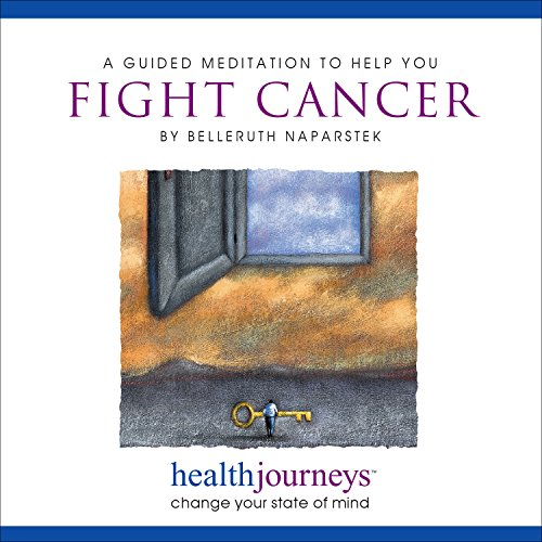 Meditation to Help You Fight Cancer, Improve Sleep Quality and Wake Up Refreshed, Guided Meditation and Imagery with Healing Words and Soothing Music by Belleruth Naparstek from Health Journeys