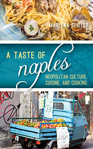 A Taste of Naples: Neapolitan Culture, Cuisine, and Cooking (Big City Food Biographies) by Marlena Spieler
