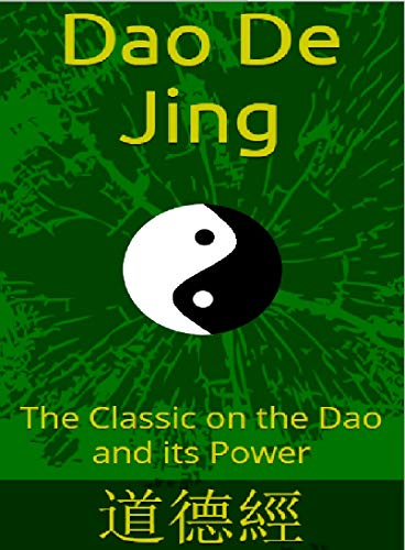Dao De Jing: The Classic on the Dao and its Power