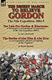 The Desert March to Relieve Gordon: the Nile Expedition 1884-5-Too Late for Gordon and Khartoum: a Newspaper Correspondent's Experiences of the Nile ... & Abu Kru: a Correspondent's Report of Fight