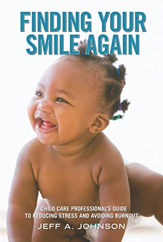 Finding Your Smile Again: A Child Care Professional's Guide to Reducing Stress and Avoiding Burnout (NONE)