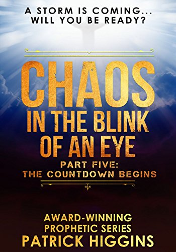 Chaos In The Blink Of An Eye Part Five: The Countdown Begins by [Higgins, Patrick]