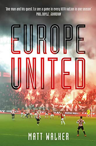 Europe United: 1 football fan. 1 crazy season. 55 UEFA nations por Matt Walker