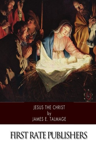 Read Online Jesus the Christ: A Study of the Messiah and His Mission according to Holy Scriptures both Ancient and Modern ebook