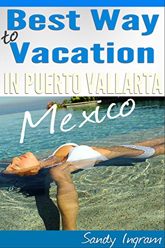 Best Way to Vacation in Puerto Vallarta Mexico, Also the Cheapest: A Look Inside of Puerto Vallarta