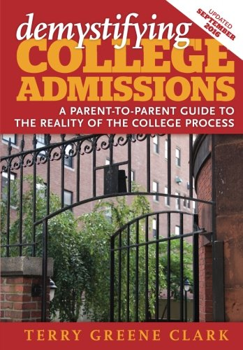 demystifying COLLEGE ADMISSIONS: A Parent-To-Parent Guide to the Reality of the College Process