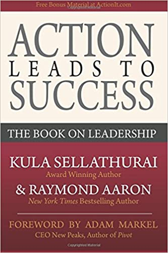 Action Leads To Success The Book On Leadership Kula Sellathurai