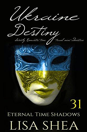 Ukraine Destiny - Sweetly Romantic Time Travel Mini-Adventures (Eternal Time Shadows Book 31)