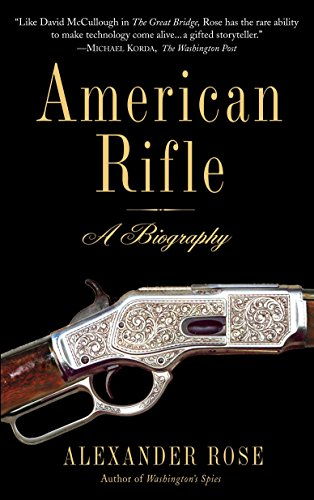 Alexander Rose - American Rifle: A Biography