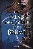 un palais de colere et de brume un palais d ?pines et de roses t 2 a court of mist and fury a court of thorns and roses vol 2 french edition