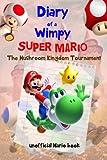 Diary Of A Wimpy Super Mario: Mushroom Kingdom Tournament(An Unofficial Mario Book) A hilarious Book For Kids Age 6 - 10 ( Super Mario Diaries) (Volume 3)